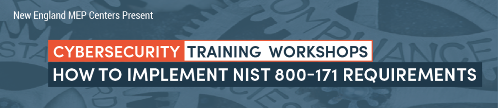 Cybersecurity Training Workshops: How to Implement NIST 800-171 Requirements
